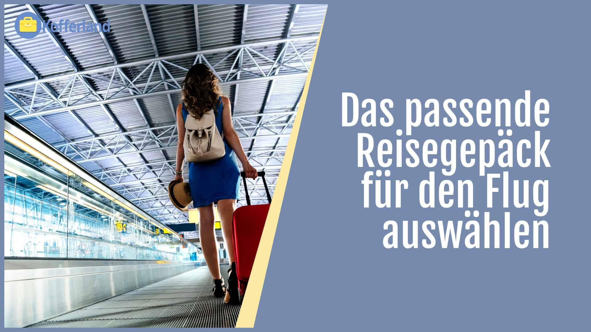 Kofferland passendes Reisegepäck für den Flug auswählen